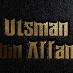 Kemuliaan Akhlak Utsman Bin Affan